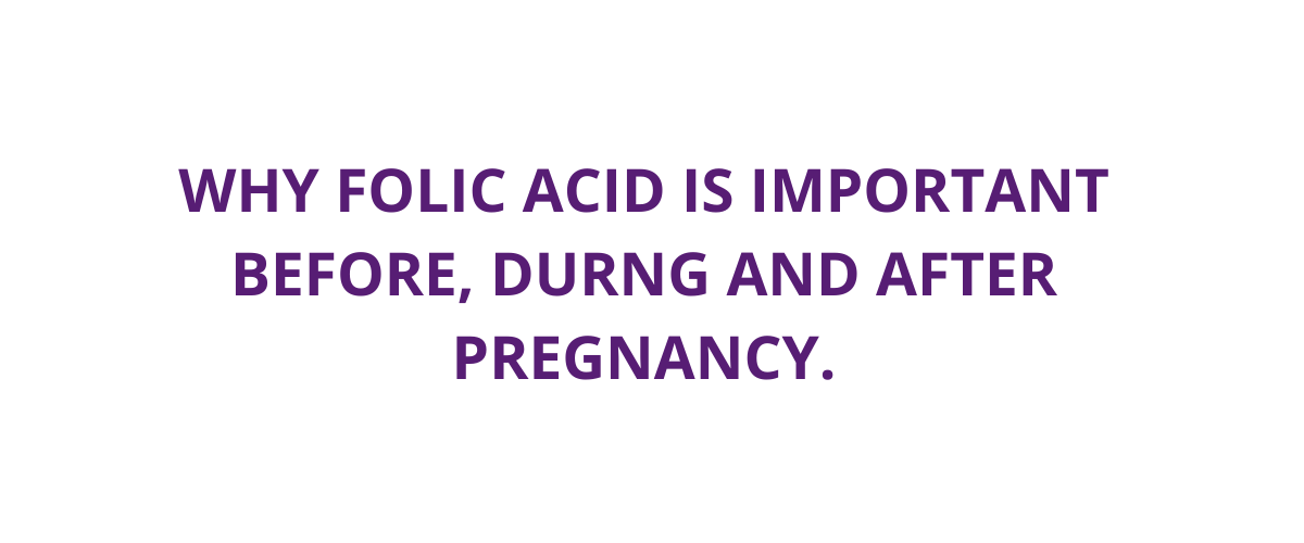 Importance of folic acid before, after and during pregnancy