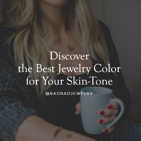 Discover the Best Jewelry Color for Your Skin-Tone Bad Bad Jewelry