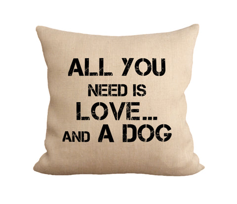 """All You Need Is Love And A Dog"" Burlap Accent Pillow"