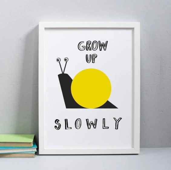 Grow up slowly (yellow) print unframed