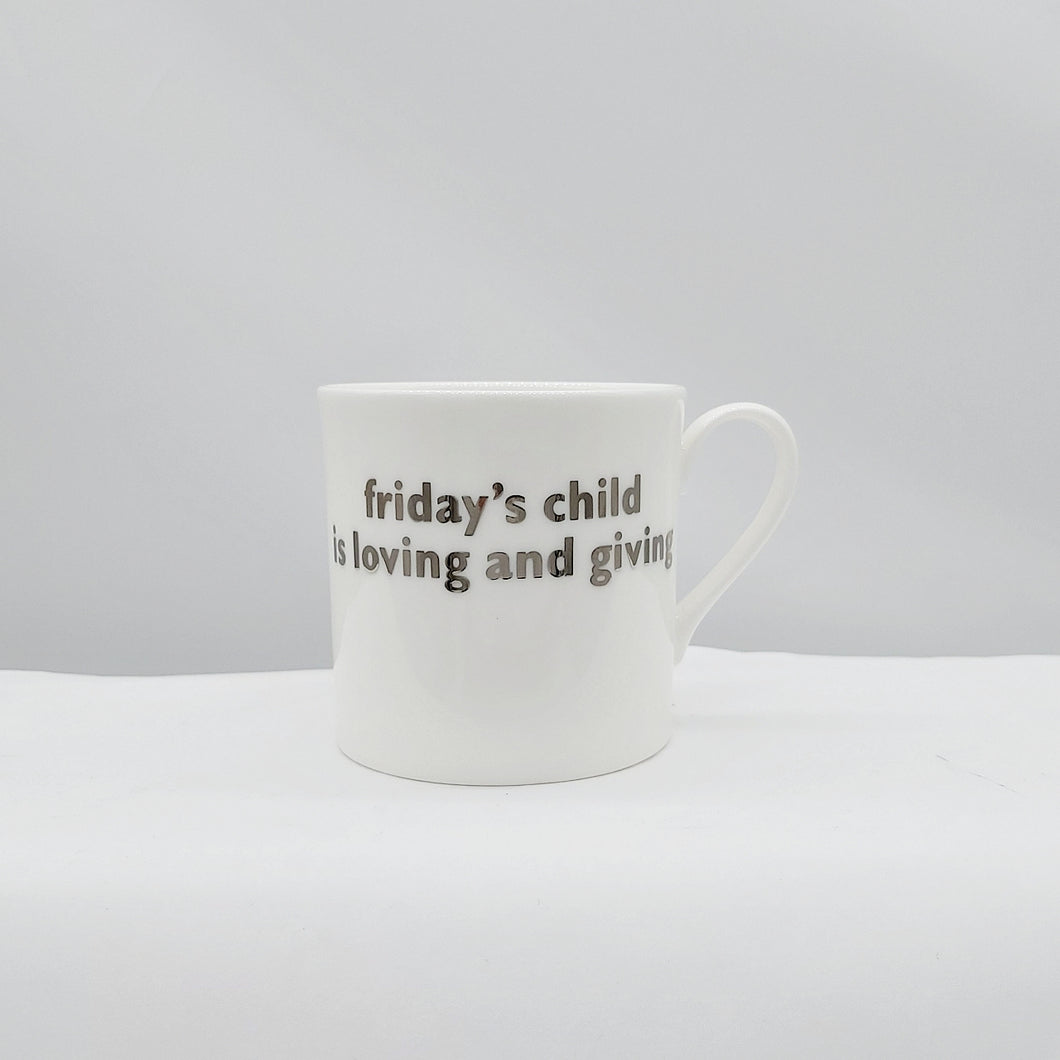 Friday's child... mug white platinum