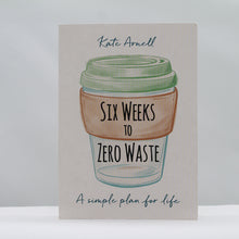 Load image into Gallery viewer, Six weeks to zero waste book