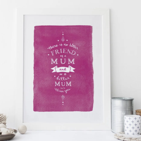 There is no better friend as a mum... PINK print & frame