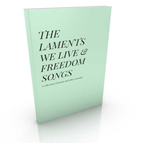 The Laments We Live and Freedom Songs