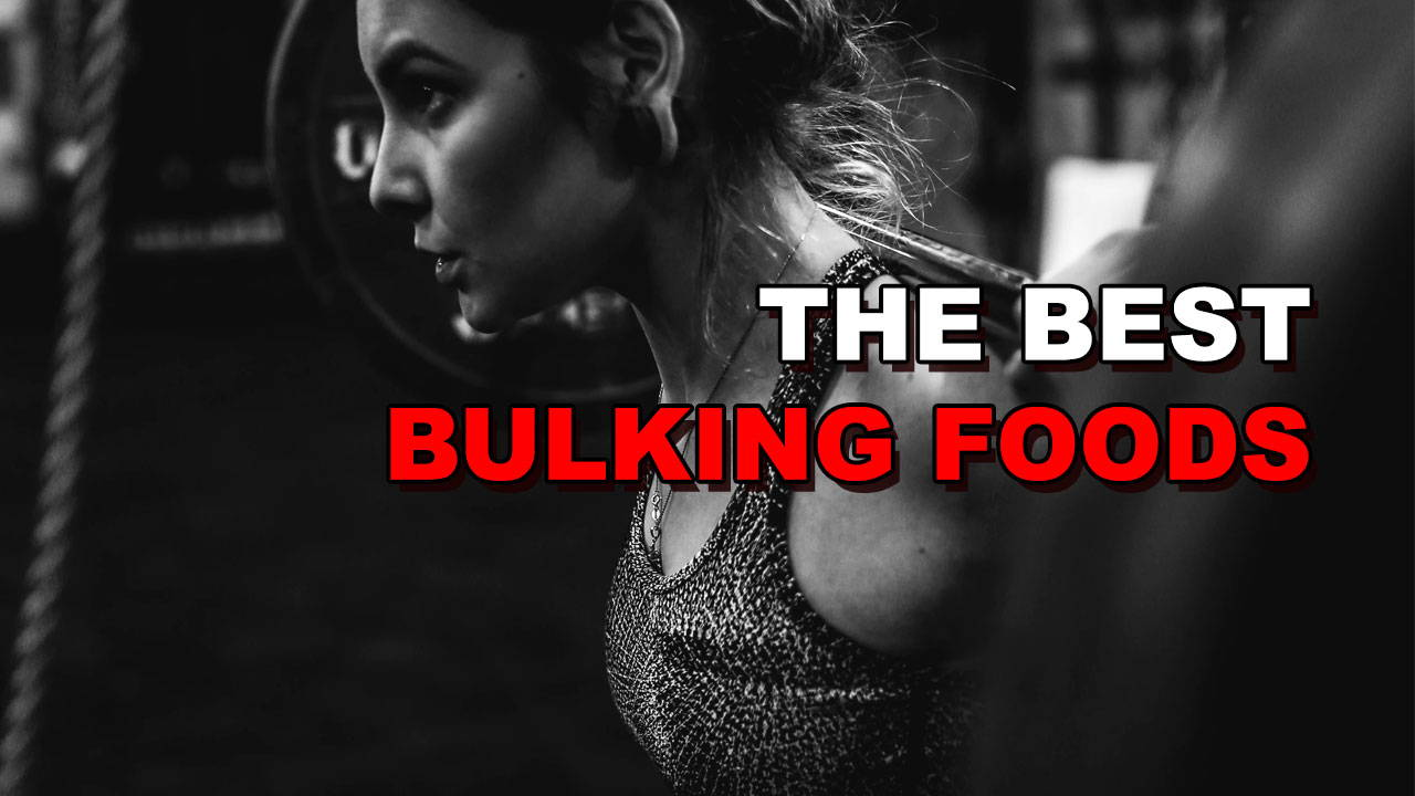 The 23 Best Bulking Foods For Gaining Mass Fast