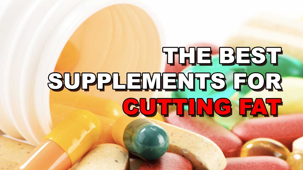The 4 Best Supplements For Cutting & Getting Lean