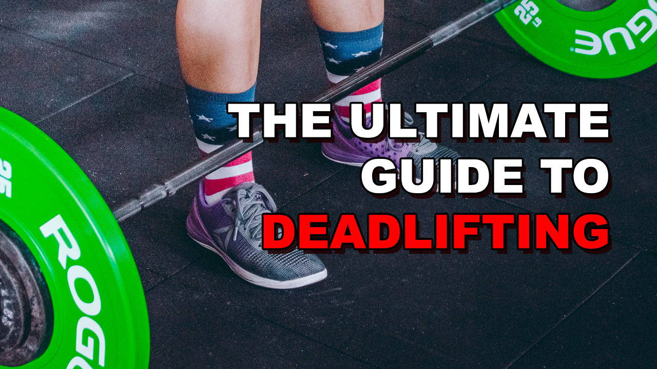 The Ultimate Guide to Deadlifting