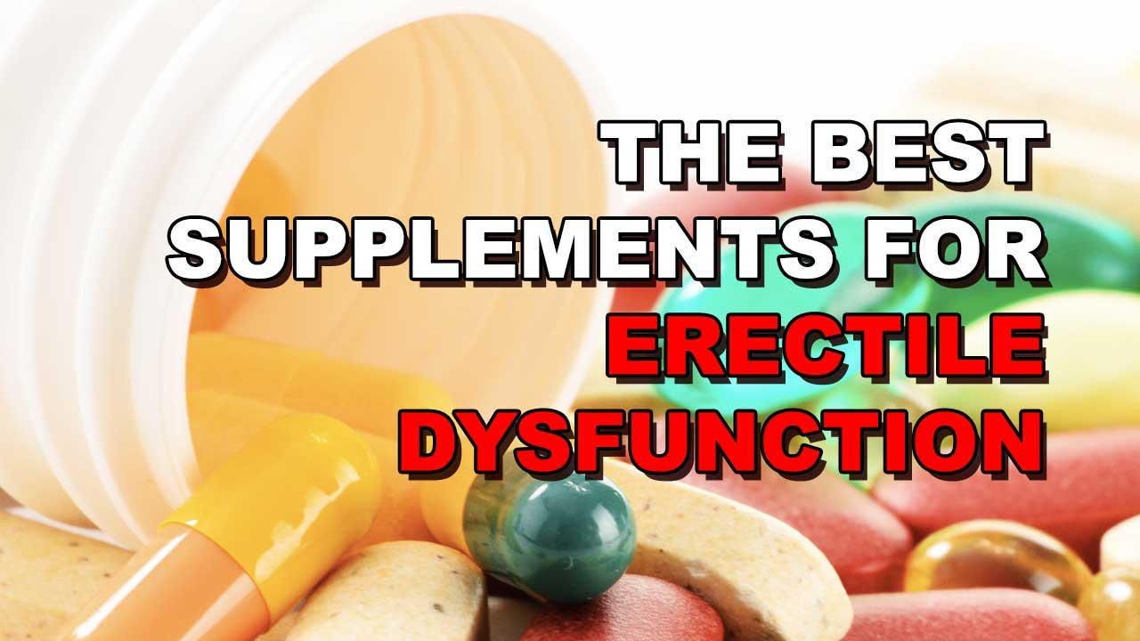 The 3 Best Supplements for Treating Erectile Dysfunction