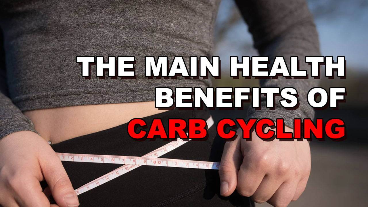The Main Benefits of Carb Cycling