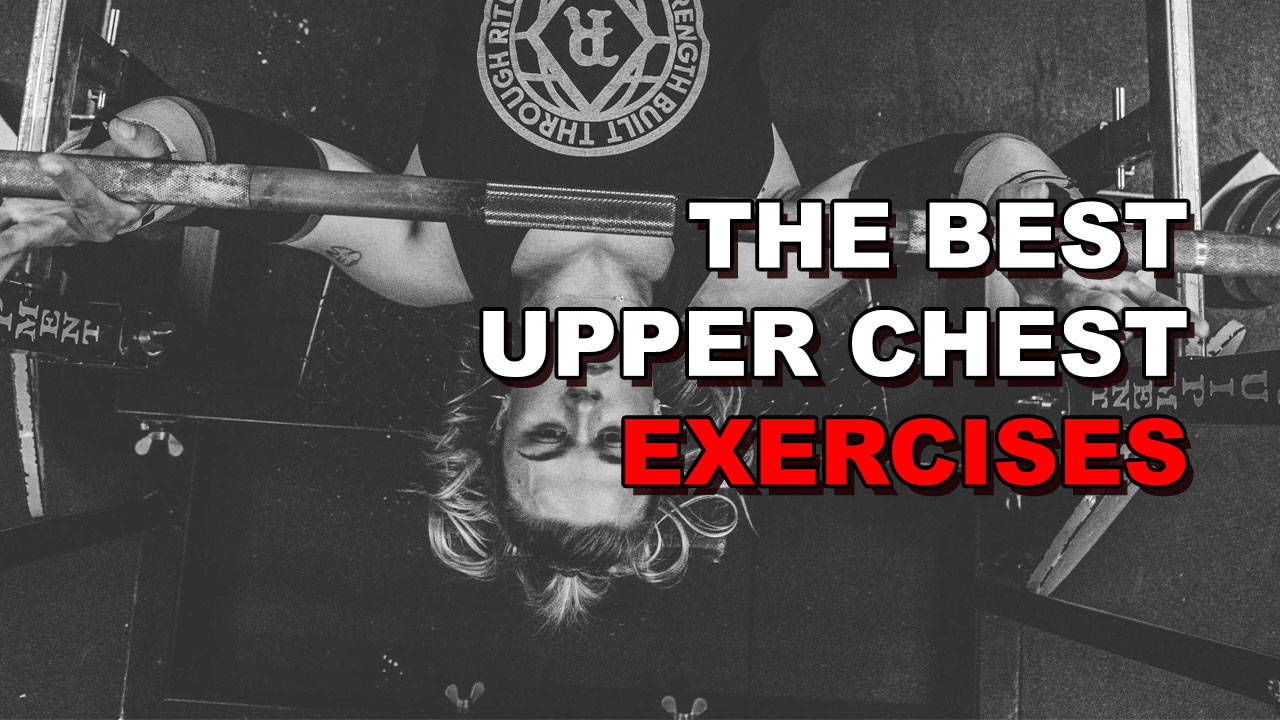 The 6 Best Upper Chest Exercises (For Rapid Growth)