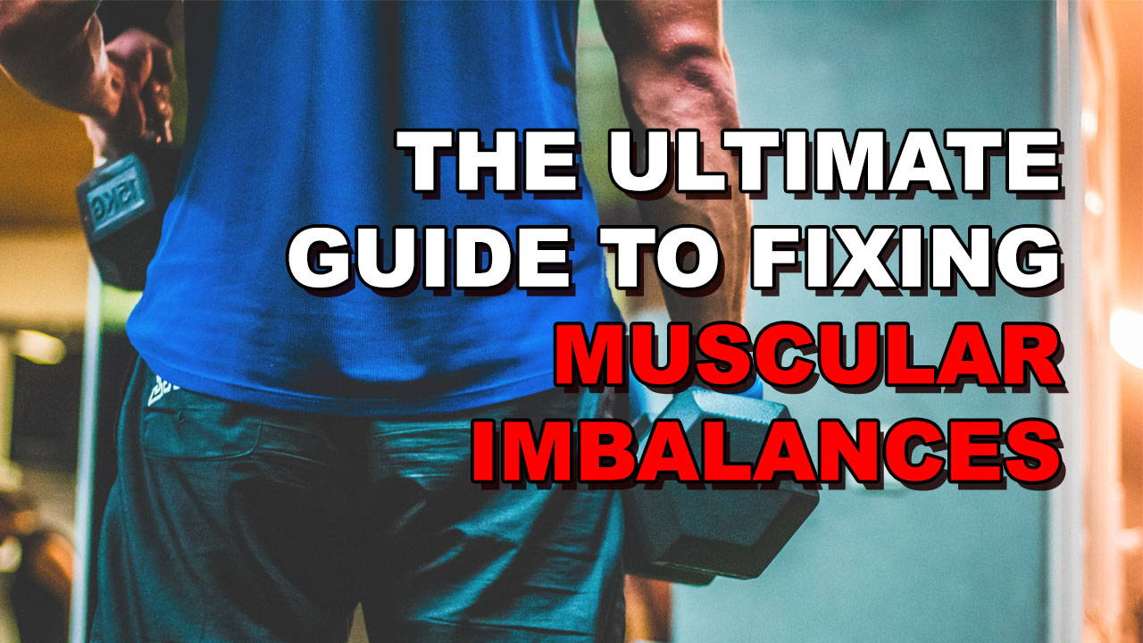 The Ultimate Guide to Fixing Muscle Imbalances