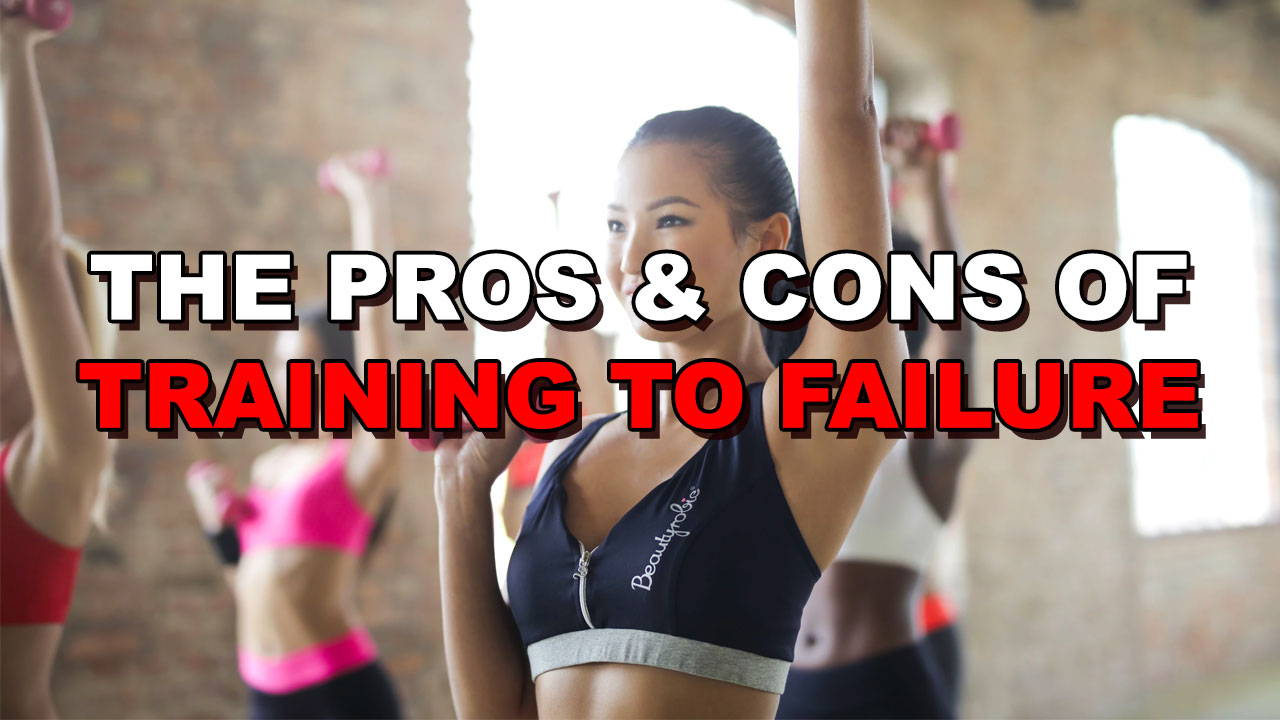 The Pros & Cons of Training To Failure