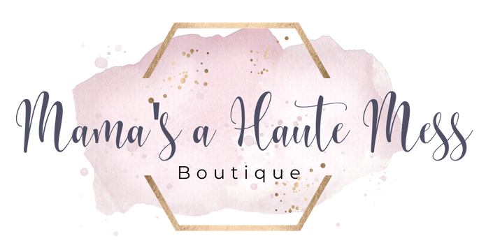 Mama's a Haute Mess Boutique