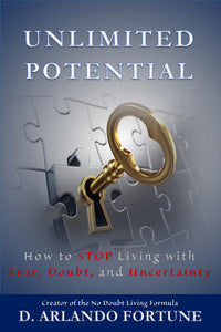 Unlimited Potential: How to STOP Living with Fear, Doubt, and Uncertainty