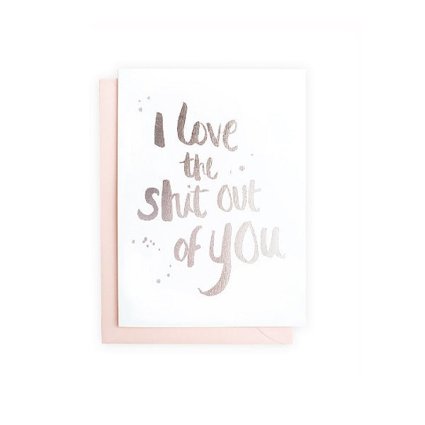 I Love The Shit Out Of You (Silver) Greeting Card