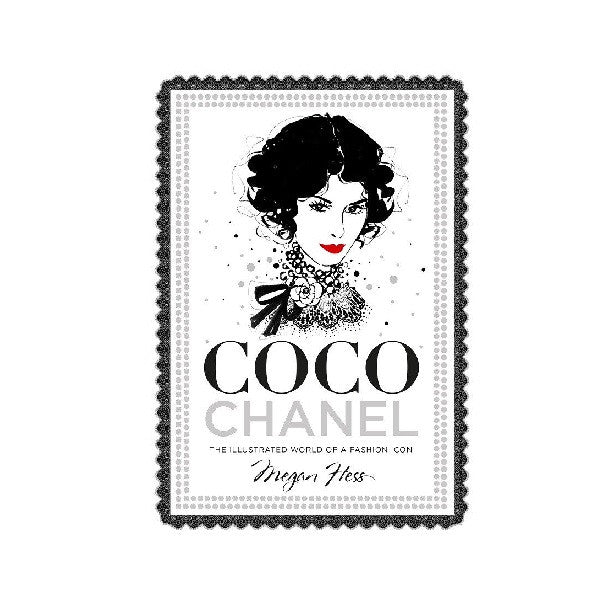 Megan Hess: Coco Chanel: The Illustrated Life of a Fashion Icon