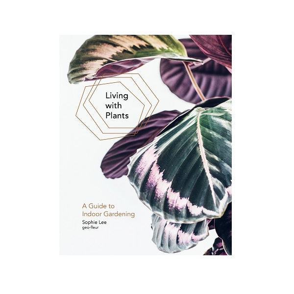 Living With Plants: A Guide to Indoor Gardening | Book