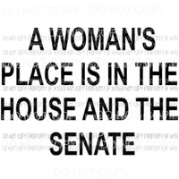 A womans place is in the house and the senate Sublimation transfers Heat Transfer