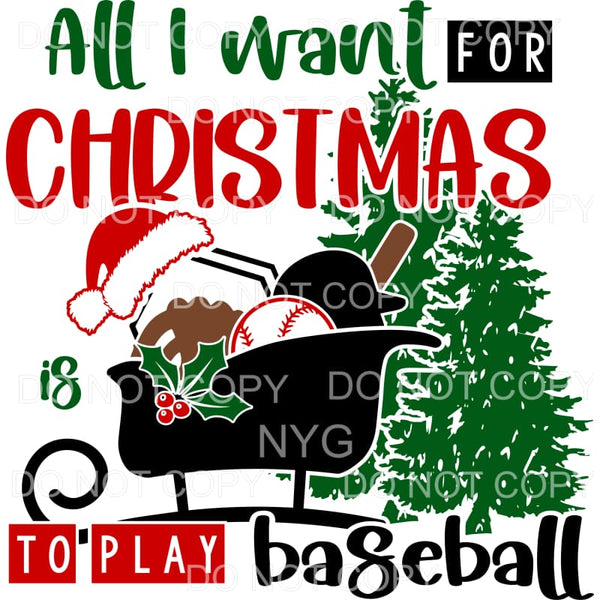 All I Want For Christmas Is To Play Baseball Sublimation
