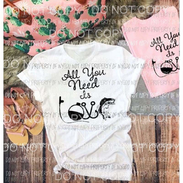 All you need is love Fishing Sublimation transfers Heat Transfer