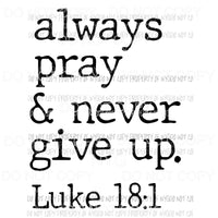 Always Pray & Never Give Up luke 18:1 Sublimation transfers Heat Transfer