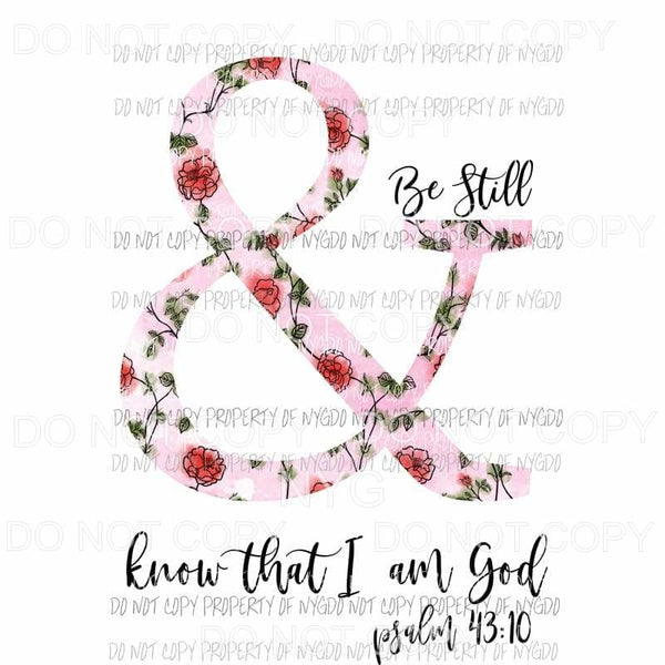 Be Still & Know That I Am God Psalms 43:10 floral Sublimation transfers Heat Transfer