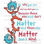 Be Who You Are #2 Dr Seuss Sublimation transfers Heat Transfer