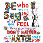 Be Who You Are Say What You Feel Dr Suess Autism Sublimation transfers Heat Transfer