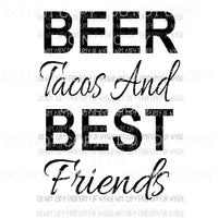 Beer Tacos and Best Friends Sublimation transfers Heat Transfer