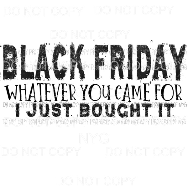 Black Friday Whatever Sublimation transfers Heat Transfer