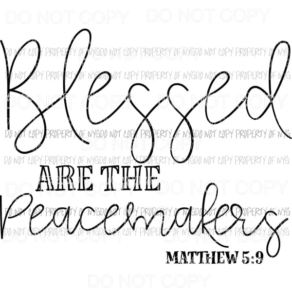 Blessed Are The Peacemakers Matthew 5:9 Sublimation transfers Heat Transfer