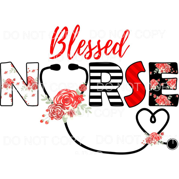 Blessed Nurse stethoscope floral Sublimation transfers -