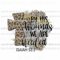 By His Wounds We Are Healed leopard cross Isaiah 53:5 Sublimation transfers Heat Transfer