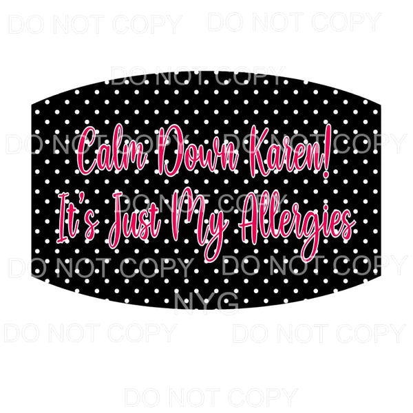 Calm Down Karen Face Mask Sublimation transfers - Face Mask