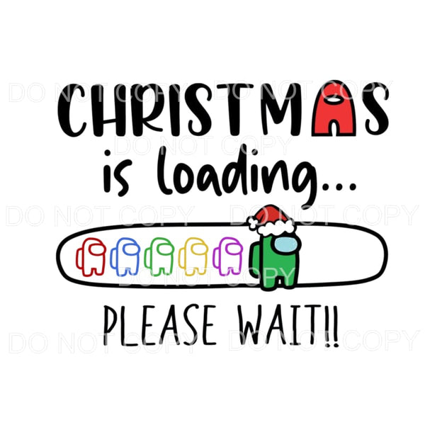 Christmas is loading Please wait among us Sublimation