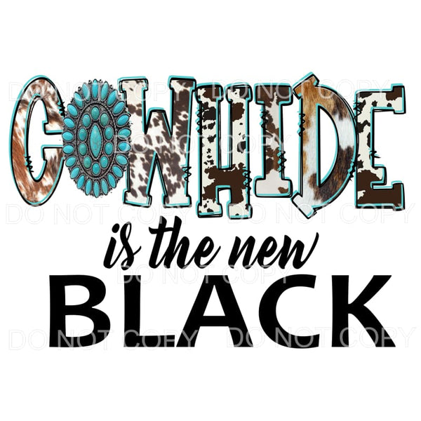 COWHIDE is the NEW BLACK # 2 Sublimation transfer - Heat