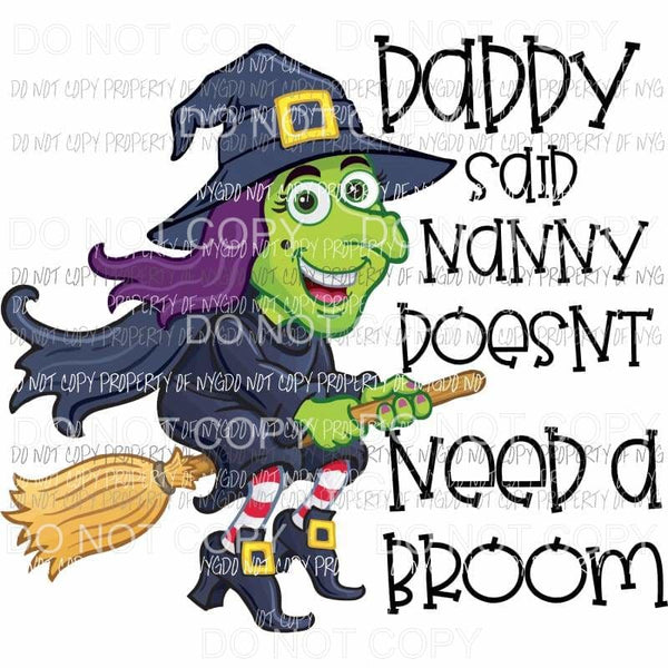 Daddy said Nanny doesnt need a broom witch Sublimation transfers Heat Transfer