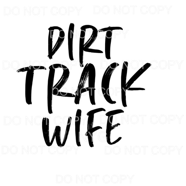Dirt Track Wife Sublimation transfers - Heat Transfer