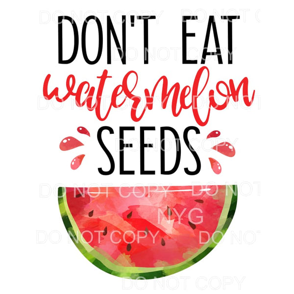 Don't Eat The Watermelon Seeds Sublimation transfers - Heat