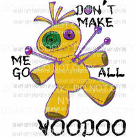Dont Make Me Go All Voodoo doll with pins Sublimation transfers Heat Transfer