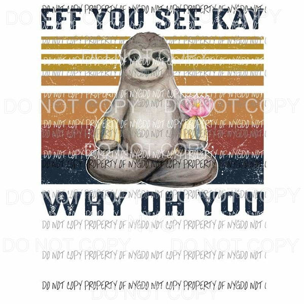 Eff You Sloth Sublimation transfers Heat Transfer