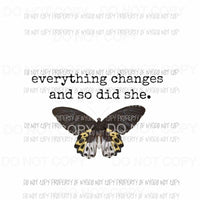 Everything Changes and So Did She #1 black butterfly Sublimation transfers Heat Transfer
