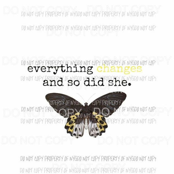 Everything Changes and So Did She #1 yellow butterfly Sublimation transfers Heat Transfer