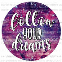 Follow your dreams circle Sublimation transfers Heat Transfer