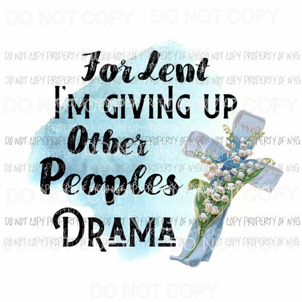 For Lent Im Giving Up Other Peoples Drama cross flowers Sublimation transfers Heat Transfer