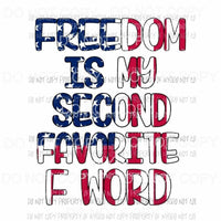 Freedom Is My Second Favorite F Word Sublimation transfers Heat Transfer