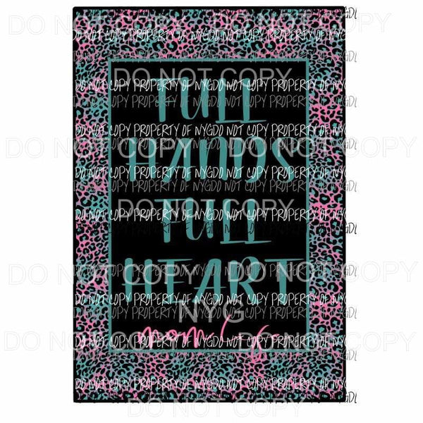 Full Hands Full Heart Mom life # 5 Sublimation transfers Heat Transfer