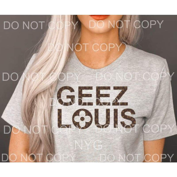 Geez Louis Screen Print FULL COLOR Can go on any color any