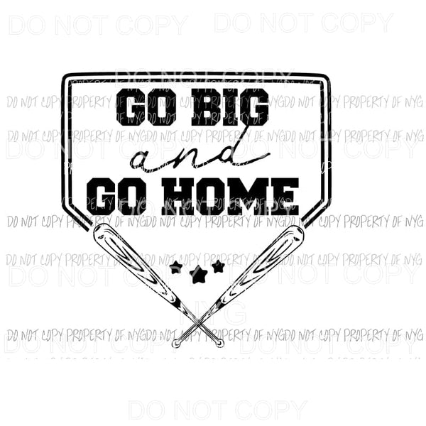 Go Big and Go Home baseball Sublimation transfers Heat Transfer