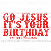 Go Jesus its your Birthday Sublimation transfers Heat Transfer